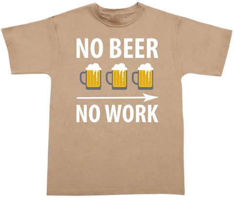 No Beer Work  T-shirt