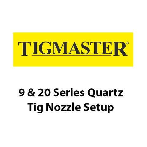 9 & 20 Series Quartz Tig Nozzle Setup