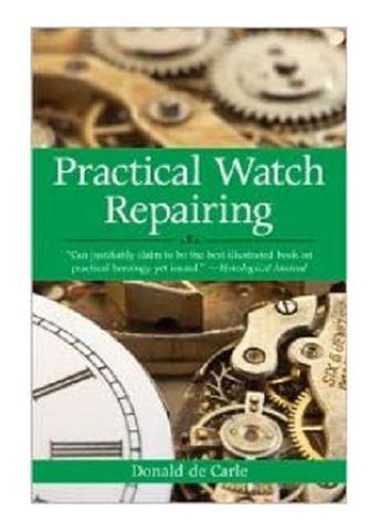 Book - Practical Watch Repairing Donald de Carle