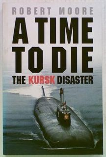 A Time To Die. The Kursk Disaster