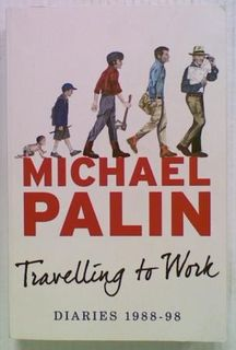 Michael Palin Travelling to Work: Diaries 1988-98