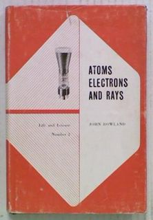 Atoms Electrons and Rays