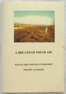 A Breath of Fresh Air. Whangarei Writer's Work Shop