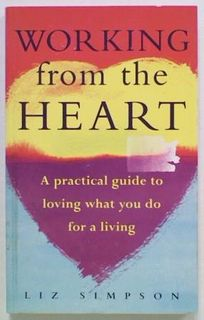 Working from the Heart. A Practical Guide to