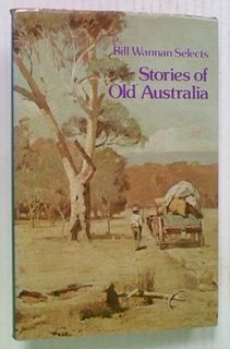 Bill Wannan Selects Stories of Old Australia