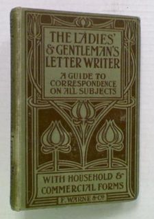 The Ladies' & Gentleman's Letter Writer. A Guide