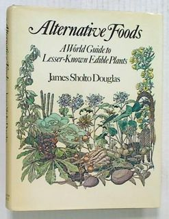 Alternative Foods. A World Guide to Lesser-