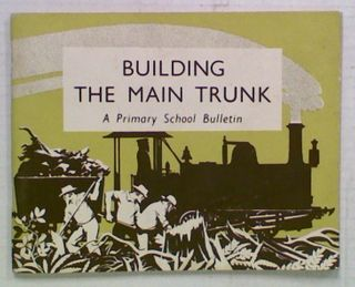 Building The Main Trunk. A Primary School Bulletin