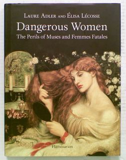 Dangerous Women: The Perils of Muses and Femmes Fatales