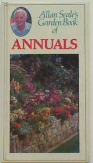 Allan Seale's Garden Book of Annuals