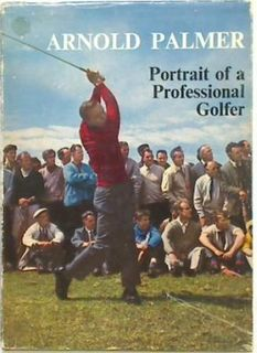 Arnold Palmer Portrait of a Professional