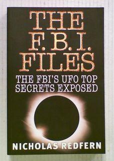 The F. B. I. Files: The FBI's UFO Top Secrets Exposed
