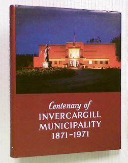 Centenary of Invercargill Municipality 1871 - 1971
