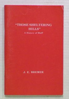 """'Those Sheltering Hills"""". A History of Bluff"""