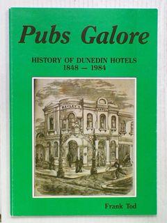 Pubs Galore : History Of Dunedin Hotels 1848 - 1984