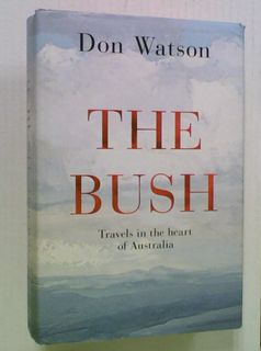 The Bush. Travels in the Heart of Australia