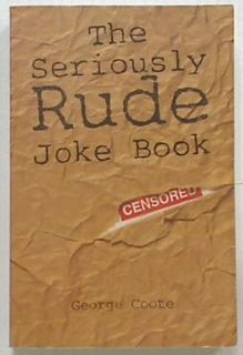 The Seriously Rude Joke Book - R18-