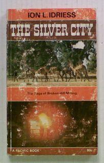 The Silver City. The Saga of Broken Hill Mining