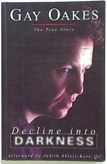 Decline into Darkness. Gay Oakes. The True Story