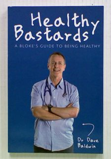 Healthy Bastards. A Bloke's Guide to Being Healthy