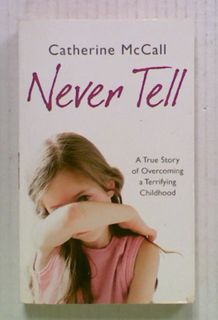 Never Tell : The True Story of Overcoming a Terrifying