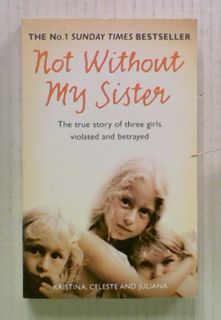 Not Without My Sister: The True Story of Three Girls