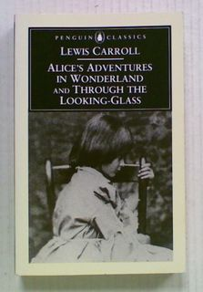 Alice's Adventures in Wonderland and Through The Looking-