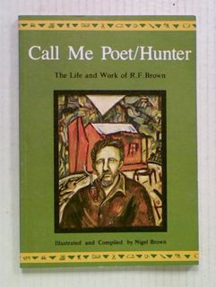 Call Me Poet/Hunter: The Life and Work of R. F. Brown