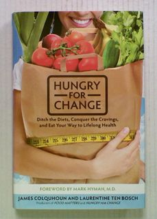 Hungry For Change. Ditch the Diets, Conquer the Cravings