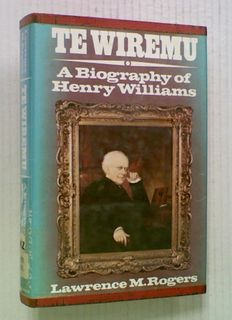 Te Wiremu: A Biography of Henry Williams