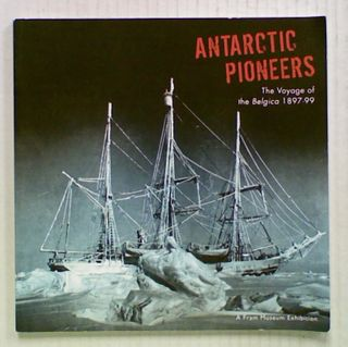 Antarctic Pioneers: The Voyage of the Belgica 1897-99