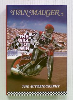 Ivan Mauger: The Will to Win. The Autobiography
