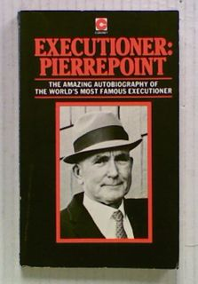 Executioner: Pierrepoint. The Amazing Autobiography