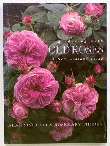 Gardening with Old Roses: A New Zealand Guide.