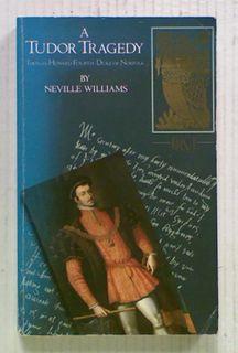 A Tudor Tragedy: Thomas Howard Fourth Duke of Norfolk