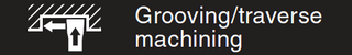 For Grooving / Traverse Machining