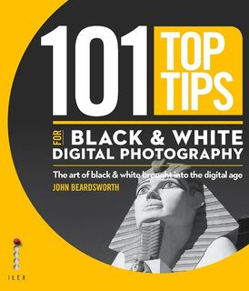 101 TOP TIPS FOR DIGITAL BLACK AND WHITE