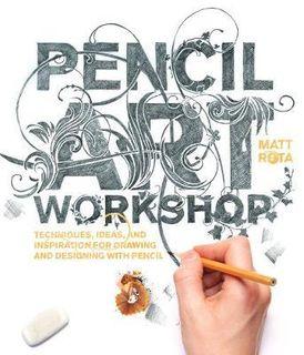 PENCIL ART WORKSHOP:TECHNIQUES AND IDEAS
