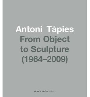 ANTONI TAPIES:FROM OBJECT TO SCULPTURE