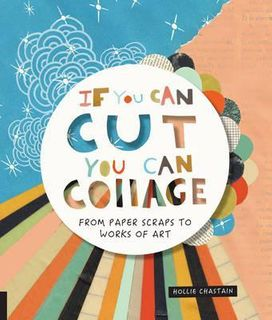 IF YOU CAN CUT,YOU CAN COLLAGE