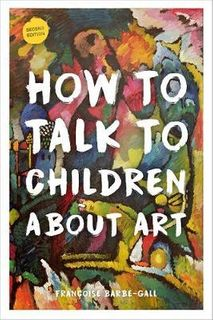 HOW TO TALK TO CHILDREN ABOUT ART 2ND EDITION