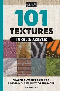 101 TEXTURES IN OIL AND ACRYLICS 2ND EDITION