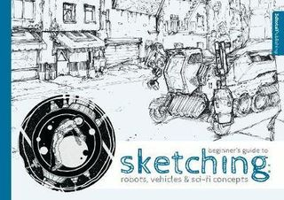 BEGINNERS GUIDE TO SKETCHING: ROBOTS