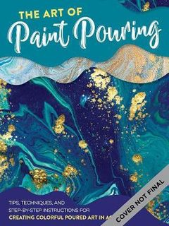 ART OF ACRYLIC PAINT POURING