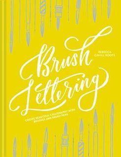 BRUSH LETTERING CREATE BEAUTIFUL CALLIGRAPHY
