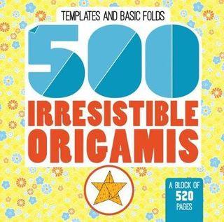 500 IRRESISTIBLE ORIGAMIS