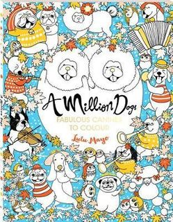 A MILLION DOGS TO COLOUR