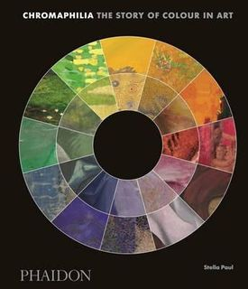 CHROMAPHILIA:STORY OF COLOUR IN ART