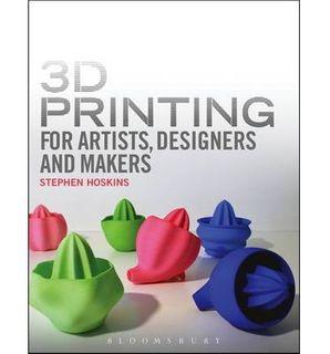 3D PRINTING FOR ARTIST, DESIGNER & MAKER