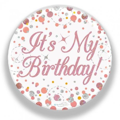 Badge 75mm Sparkling Fizz Rose Gold It's My Birthday - Retail Pack Each